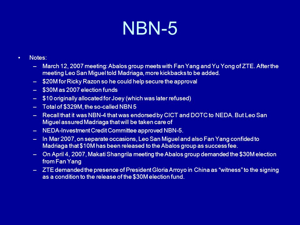 NBN-5 Notes: –March 12, 2007 meeting: Abalos group meets with Fan Yang and Yu Yong of ZTE. After the meeting Leo San Miguel told Madriaga, more kickba