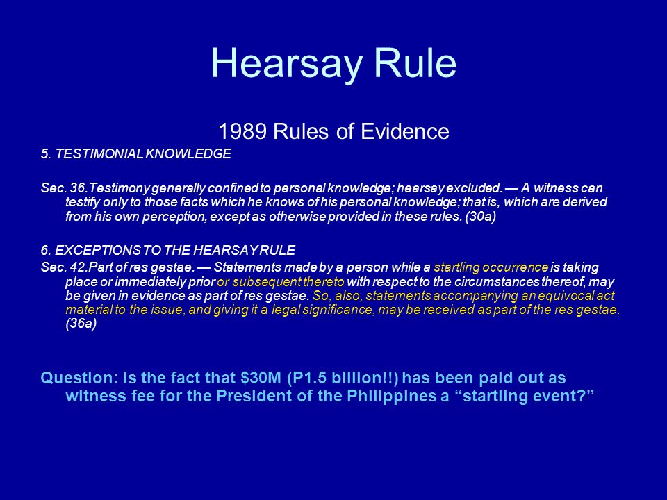 Hearsay vs.Direct Some contents of Madriaga's statements are hearsay (such as payouts).