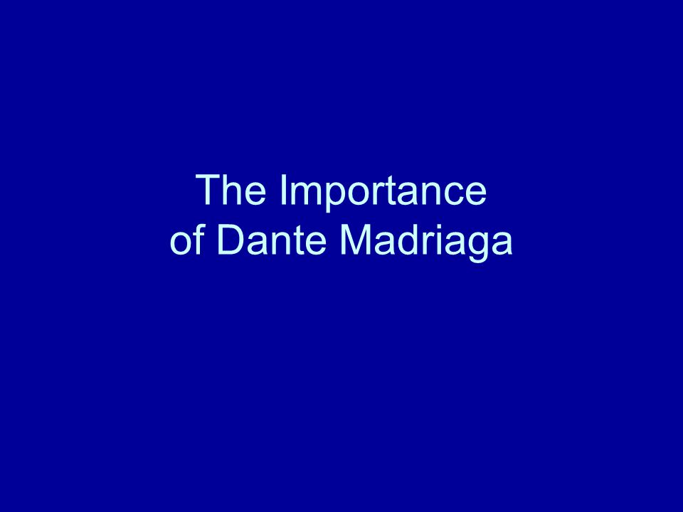 The Importance of Dante Madriaga