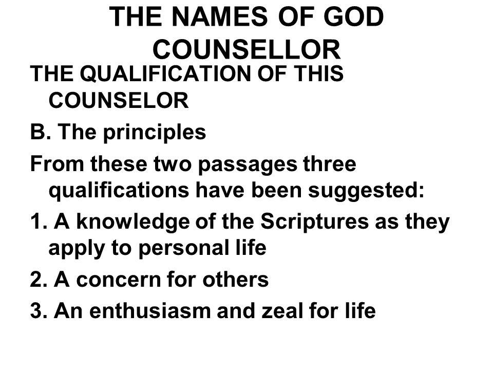THE NAMES OF GOD COUNSELLOR THE QUALIFICATION OF THIS COUNSELOR B. The principles From these two passages three qualifications have been suggested: 1.