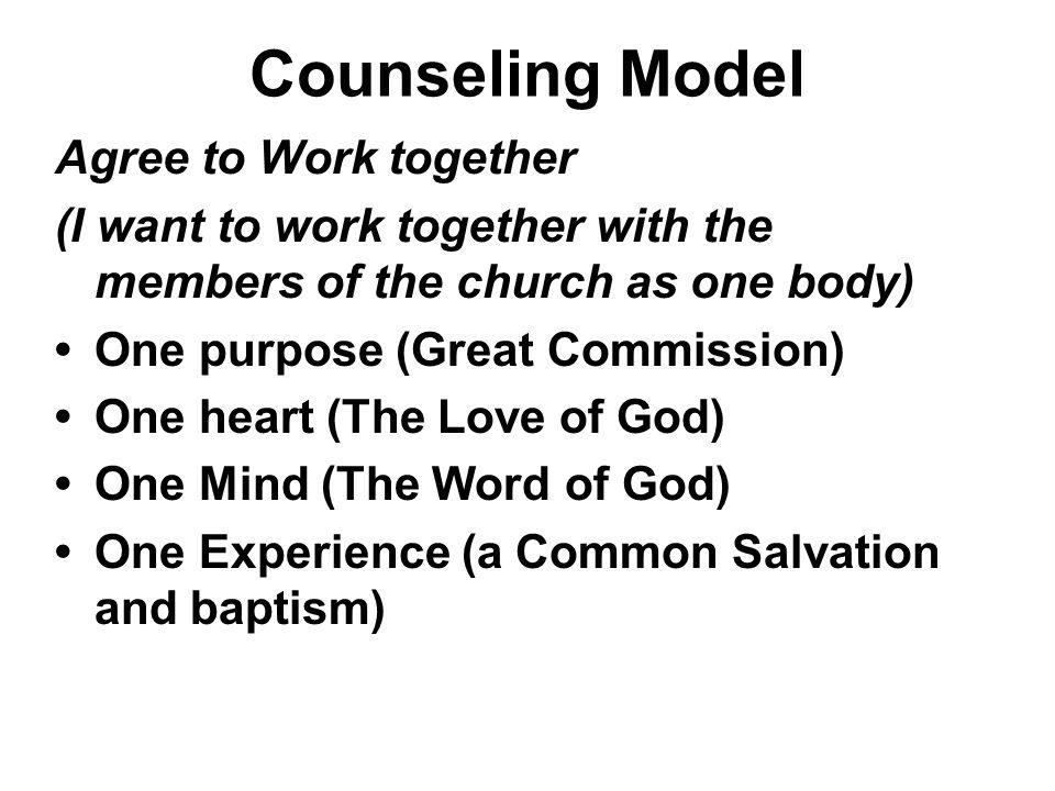 Counseling Model Agree to Work together (I want to work together with the members of the church as one body) One purpose (Great Commission) One heart