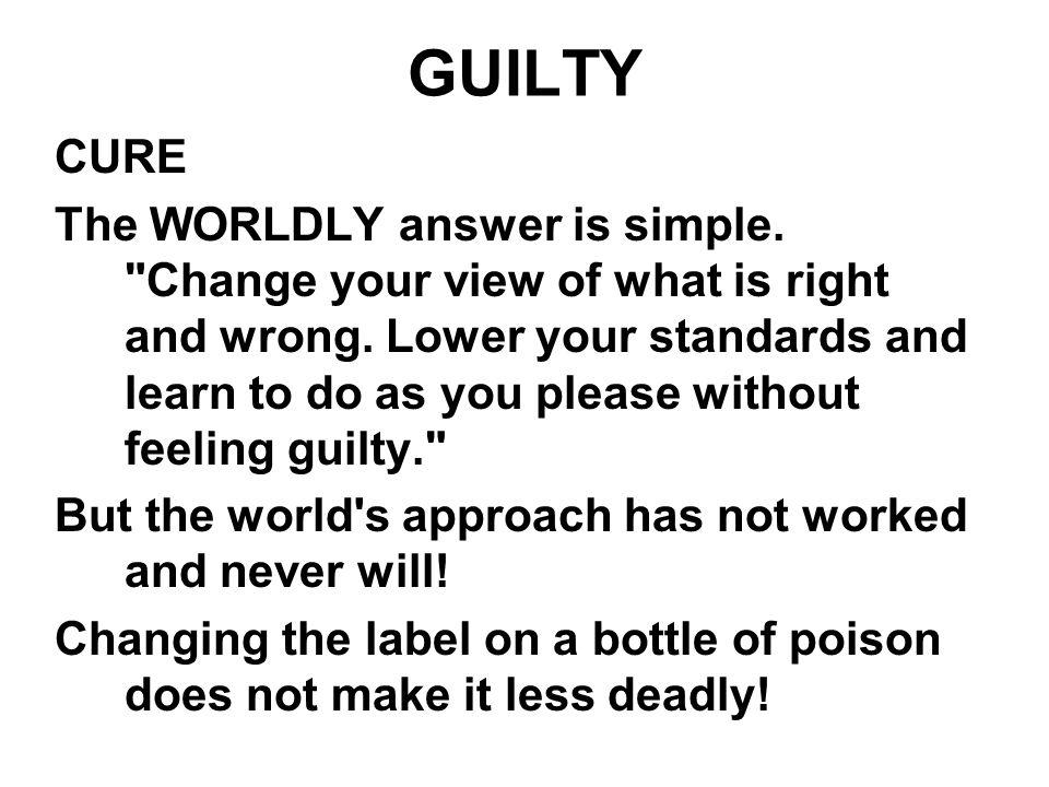 GUILTY CURE The WORLDLY answer is simple.