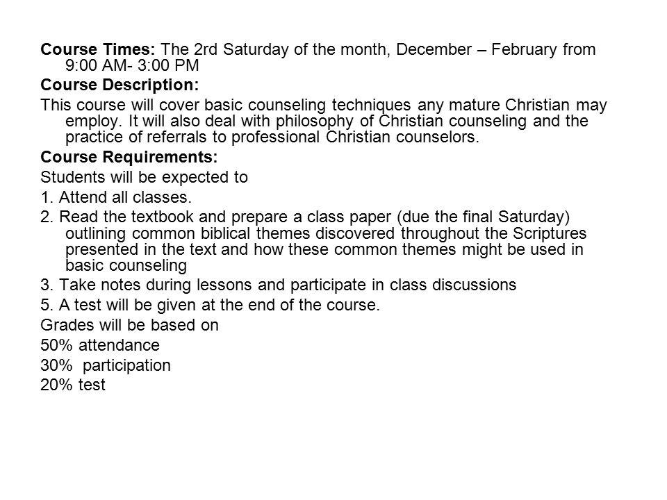 Course Times: The 2rd Saturday of the month, December – February from 9:00 AM- 3:00 PM Course Description: This course will cover basic counseling tec