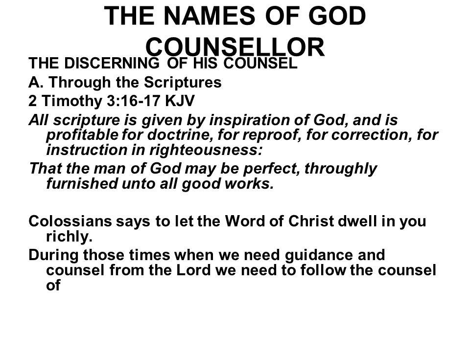 THE NAMES OF GOD COUNSELLOR THE DISCERNING OF HIS COUNSEL A. Through the Scriptures 2 Timothy 3:16-17 KJV All scripture is given by inspiration of God