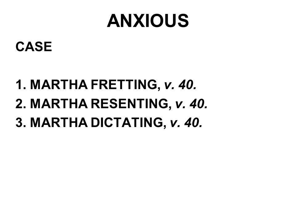ANXIOUS CASE 1. MARTHA FRETTING, v. 40. 2. MARTHA RESENTING, v. 40. 3. MARTHA DICTATING, v. 40.