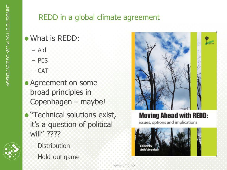UNIVERSITETET FOR MILJØ- OG BIOVITENSKAP www.umb.no REDD in a global climate agreement  What is REDD: –Aid –PES –CAT  Agreement on some broad princi