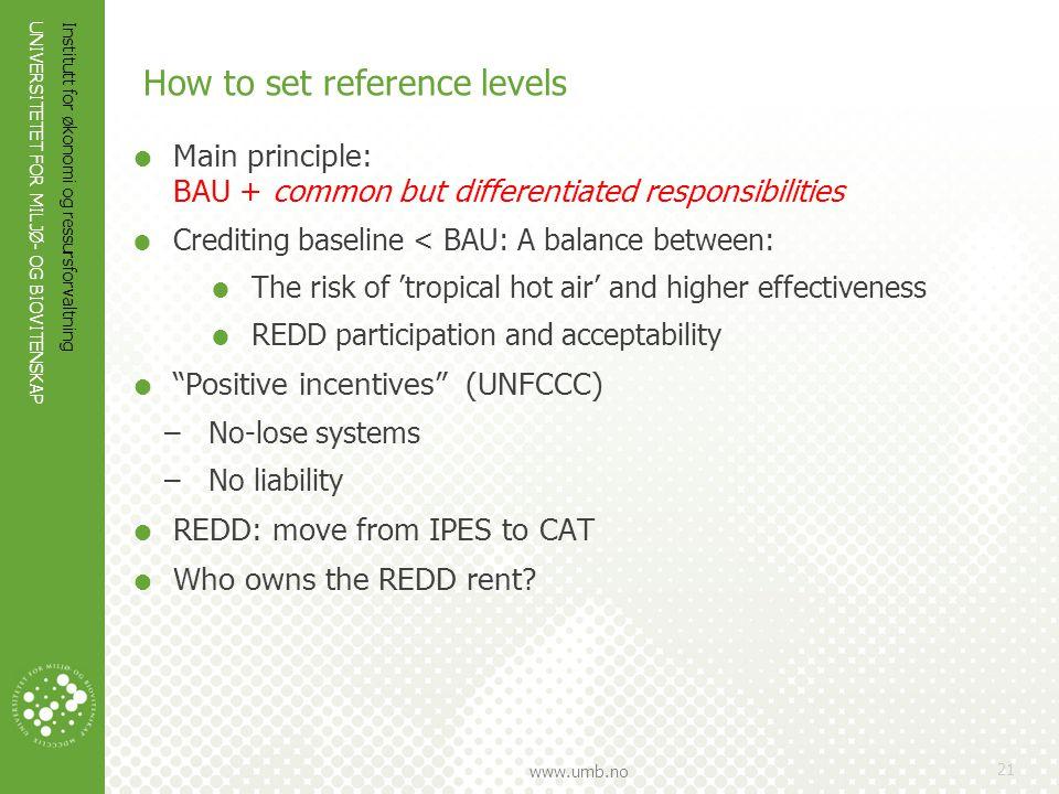 UNIVERSITETET FOR MILJØ- OG BIOVITENSKAP www.umb.no Institutt for økonomi og ressursforvaltning 21 How to set reference levels  Main principle: BAU +