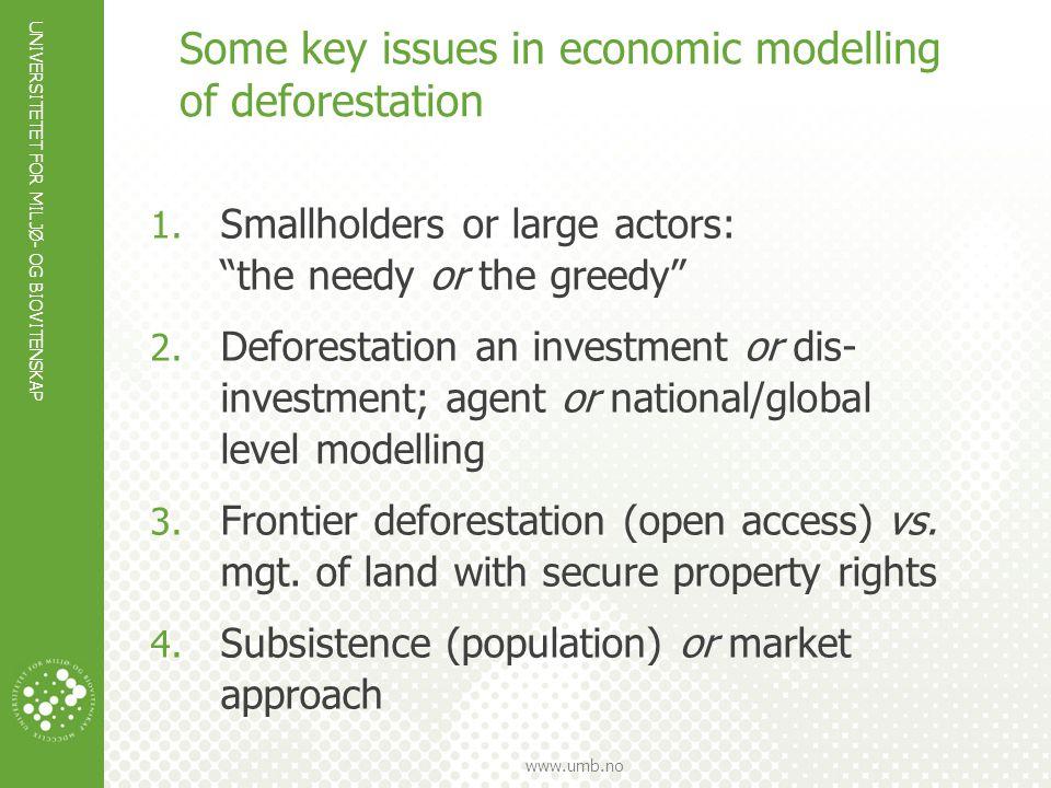 """UNIVERSITETET FOR MILJØ- OG BIOVITENSKAP www.umb.no Some key issues in economic modelling of deforestation 1. Smallholders or large actors: """"the needy"""