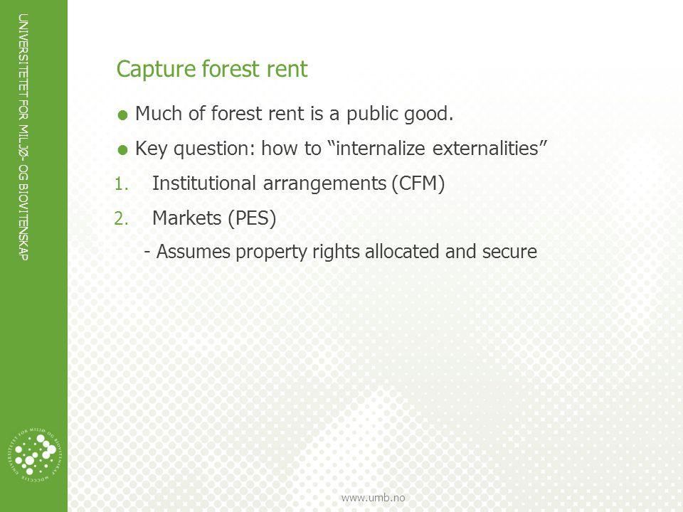 "UNIVERSITETET FOR MILJØ- OG BIOVITENSKAP www.umb.no Capture forest rent  Much of forest rent is a public good.  Key question: how to ""internalize ex"
