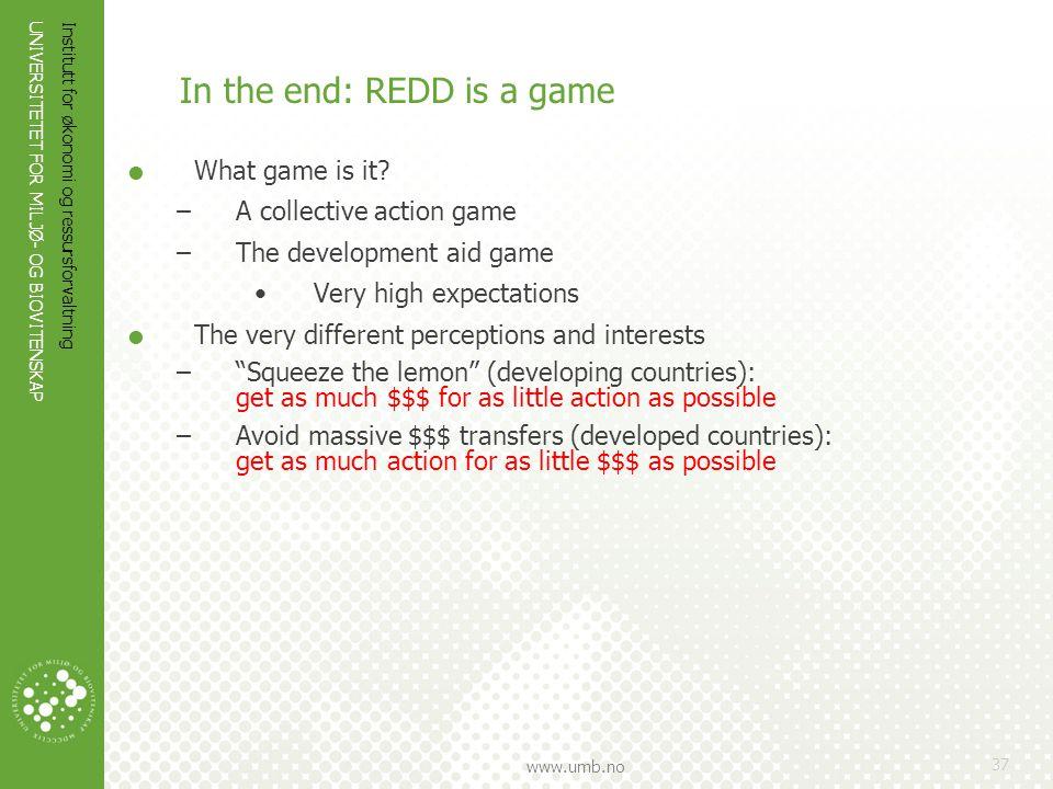 UNIVERSITETET FOR MILJØ- OG BIOVITENSKAP www.umb.no Institutt for økonomi og ressursforvaltning 37 In the end: REDD is a game  What game is it? –A co