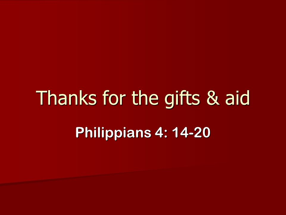 Thanks for the gifts & aid Philippians 4: 14-20
