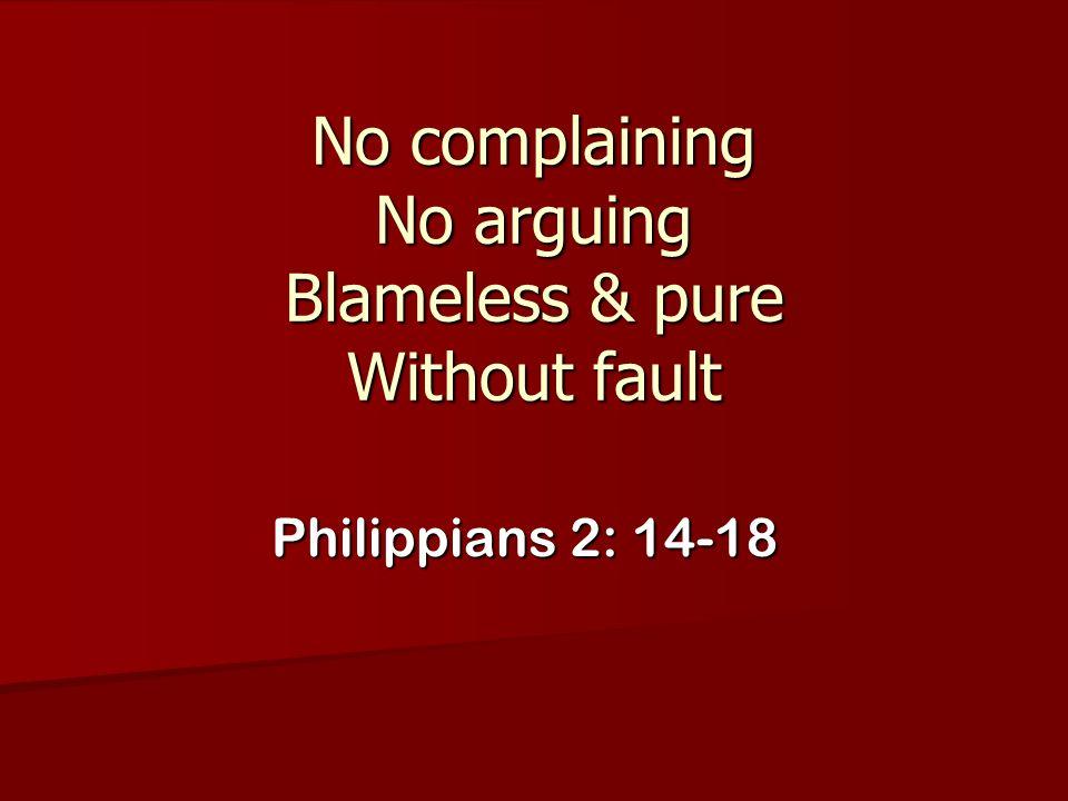 No complaining No arguing Blameless & pure Without fault Philippians 2: 14-18