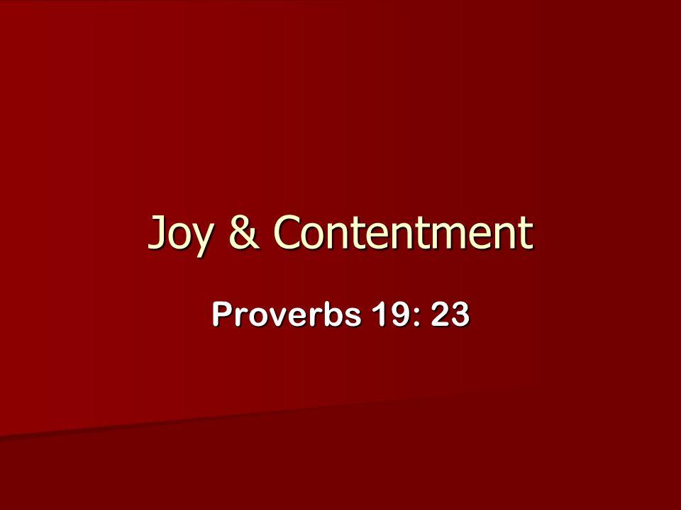 Joy & Contentment Proverbs 19: 23