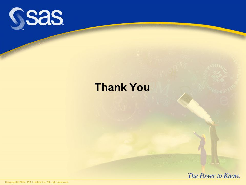 Copyright © 2005, SAS Institute Inc. All rights reserved. Thank You