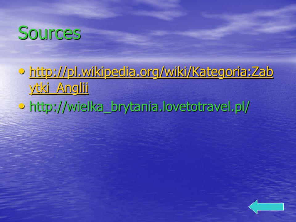 Sources http://pl.wikipedia.org/wiki/Kategoria:Zab ytki_Anglii http://pl.wikipedia.org/wiki/Kategoria:Zab ytki_Anglii http://pl.wikipedia.org/wiki/Kategoria:Zab ytki_Anglii http://pl.wikipedia.org/wiki/Kategoria:Zab ytki_Anglii http://wielka_brytania.lovetotravel.pl/ http://wielka_brytania.lovetotravel.pl/