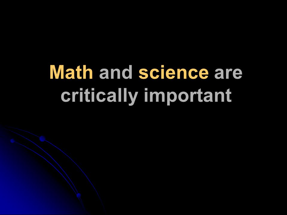 Math and science are critically important