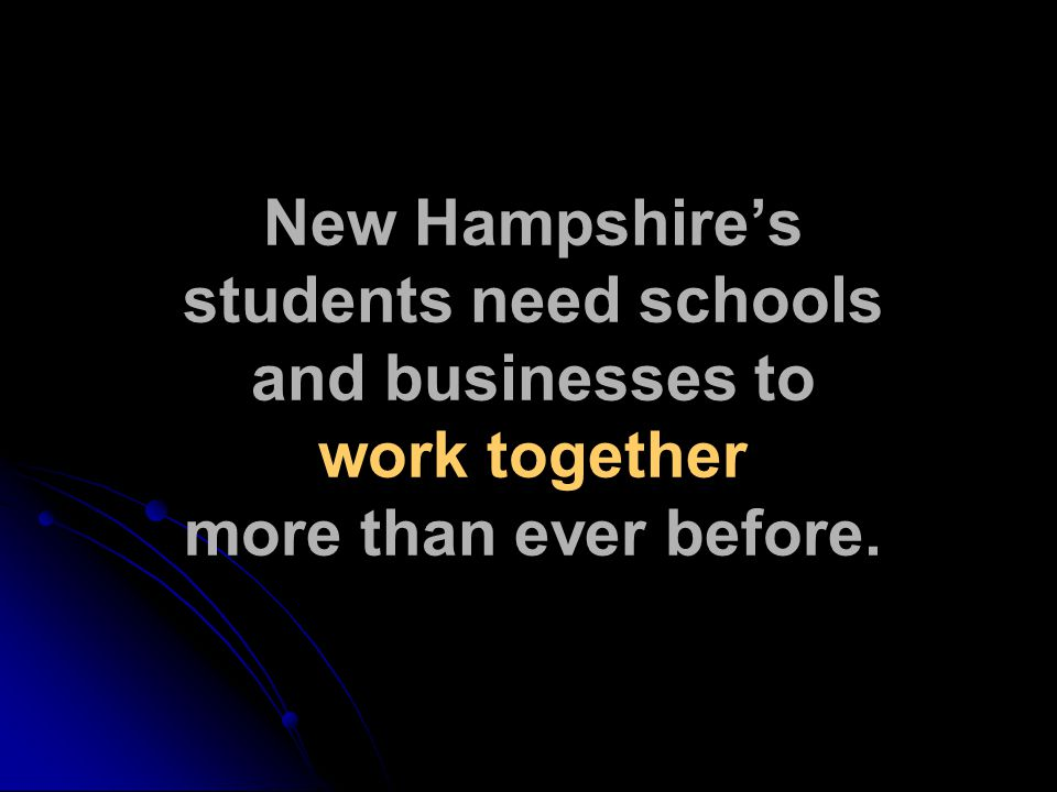 New Hampshire's students need schools and businesses to work together more than ever before.