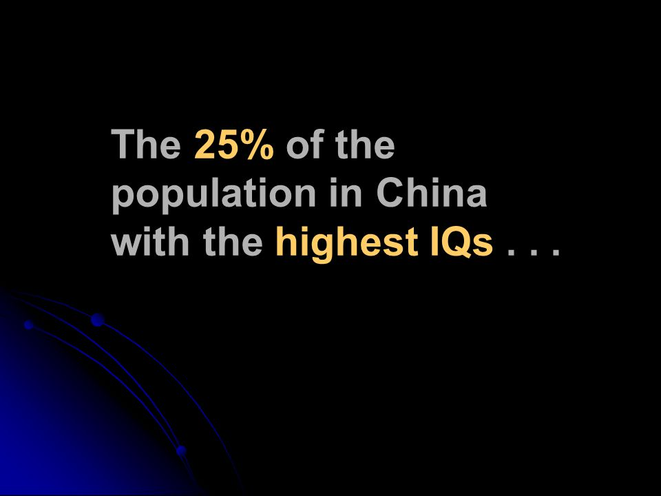 The 25% of the population in China with the highest IQs...