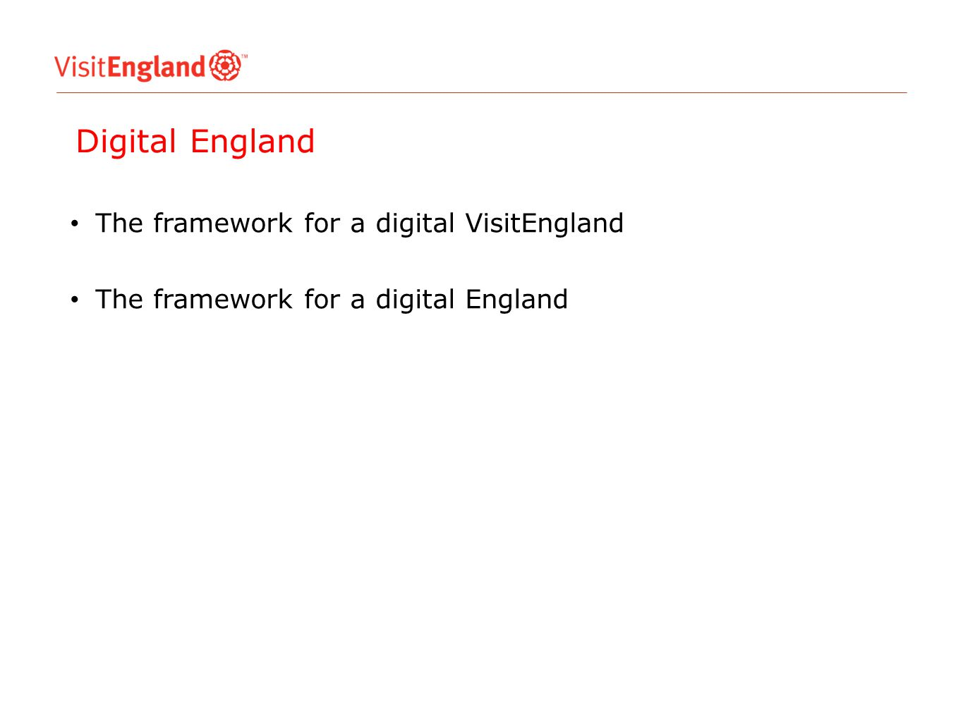 The framework for a digital VisitEngland The framework for a digital England Digital England