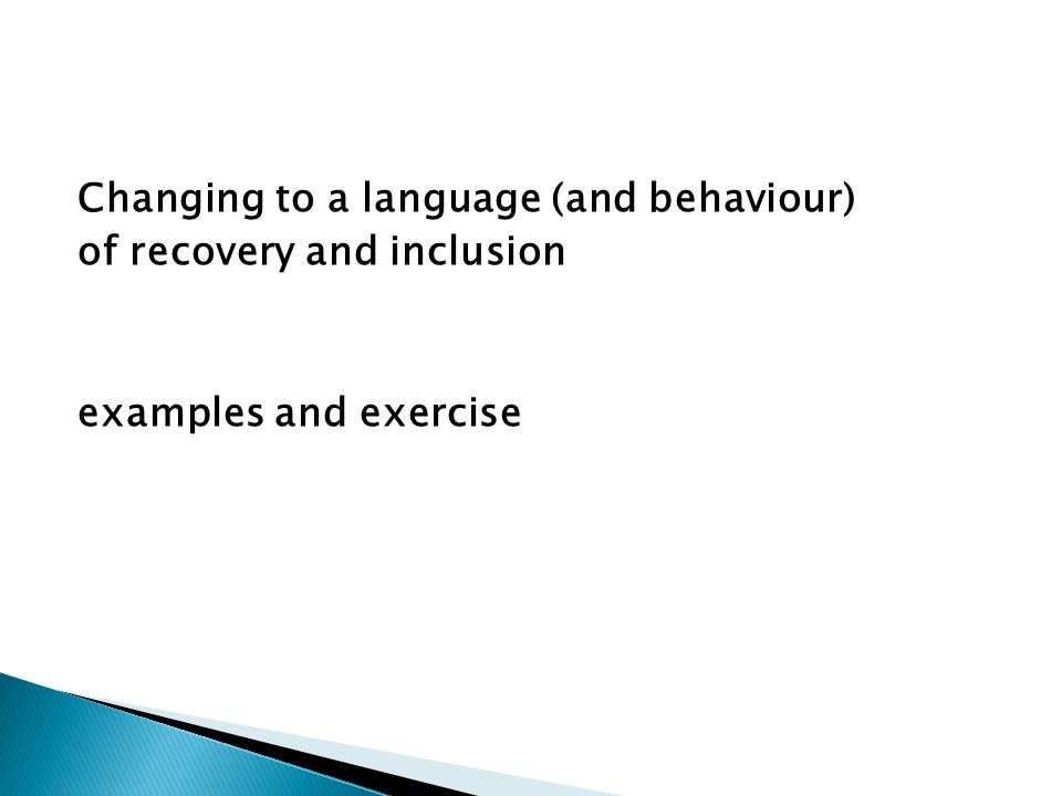 Changing to a language (and behaviour) of recovery and inclusion examples and exercise