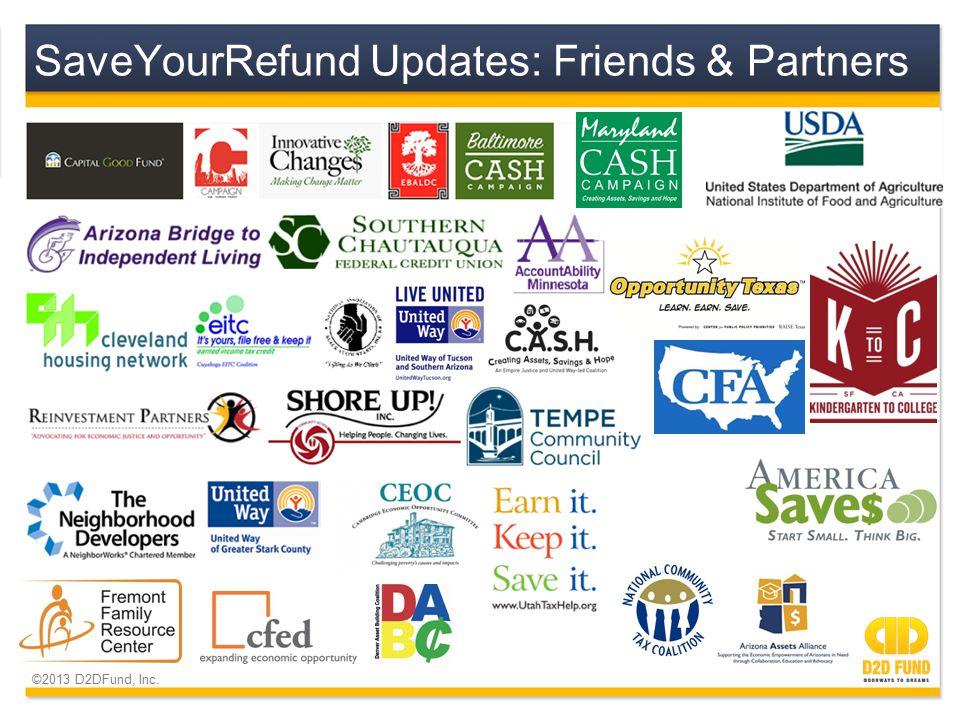 ©2013 D2DFund, Inc. SaveYourRefund Updates: Friends & Partners