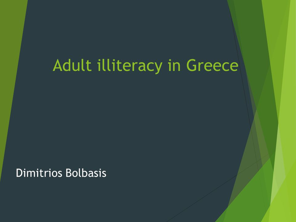 Adult illiteracy in Greece Dimitrios Bolbasis