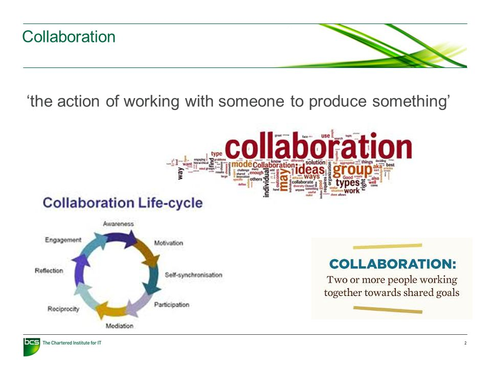 Collaboration 2 'the action of working with someone to produce something'