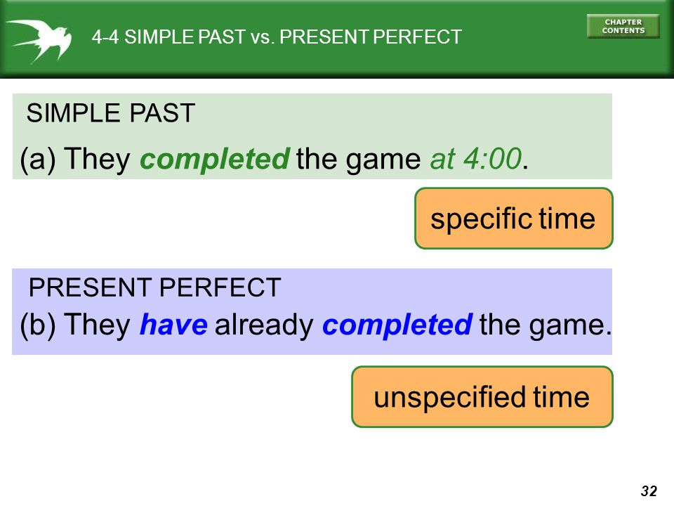 32 4-4 SIMPLE PAST vs. PRESENT PERFECT SIMPLE PAST (a) They completed the game at 4:00. PRESENT PERFECT (b) They have already completed the game. spec