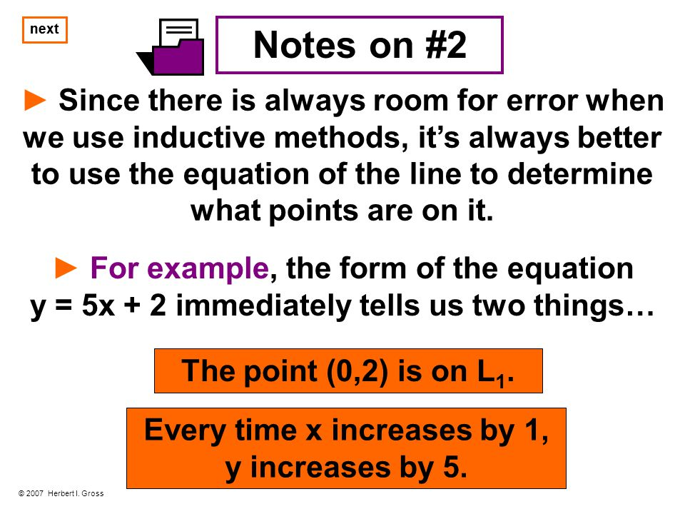 next Notes on #2 ► Since there is always room for error when we use inductive methods, it's always better to use the equation of the line to determine what points are on it.