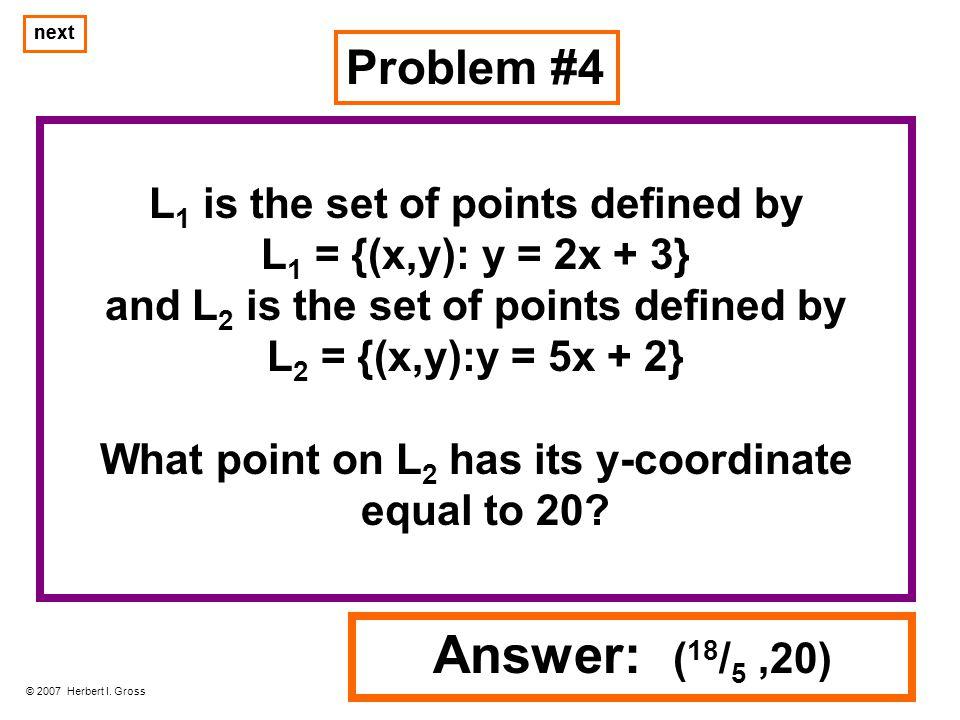 Problem #4 © 2007 Herbert I.