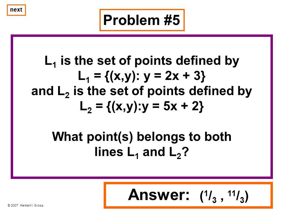 Problem #5 © 2007 Herbert I.