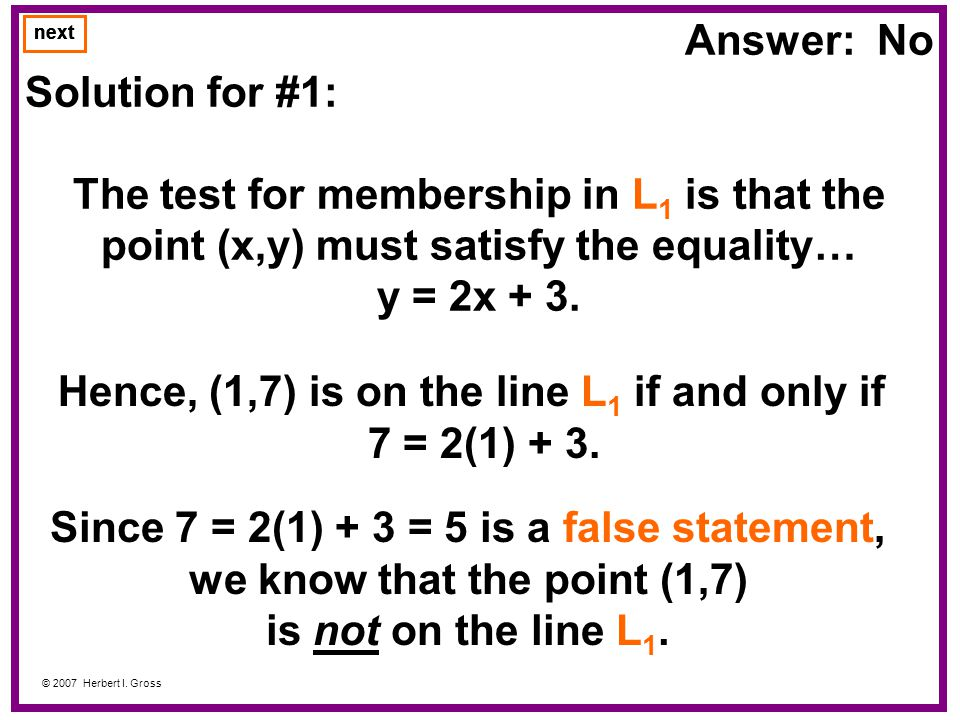 Answer: No Solution for #1: The test for membership in L 1 is that the point (x,y) must satisfy the equality… y = 2x + 3.