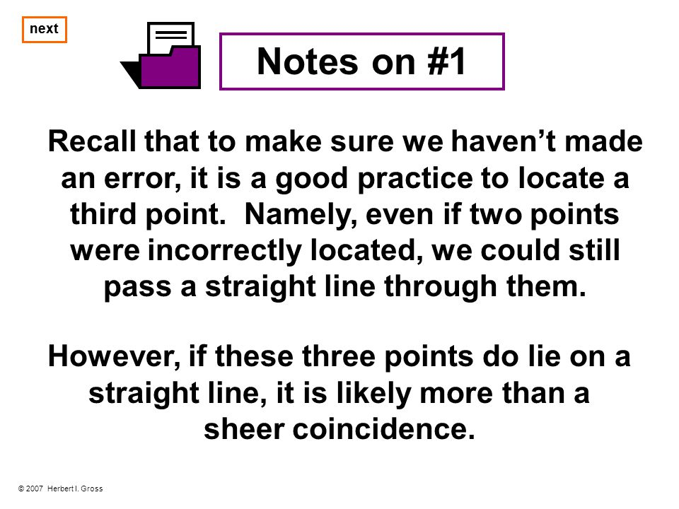 next Notes on #1 Recall that to make sure we haven't made an error, it is a good practice to locate a third point.