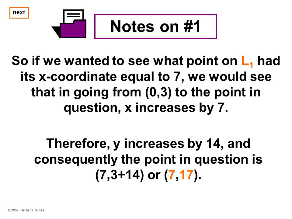 Notes on #1 However, it is much more direct to use the equation y = 2x + 3 since we can then simply replace x by 7 in the equation… © 2007 Herbert I.