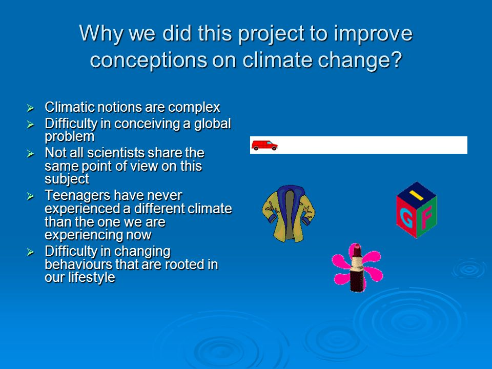 Why we did this project to improve conceptions on climate change.