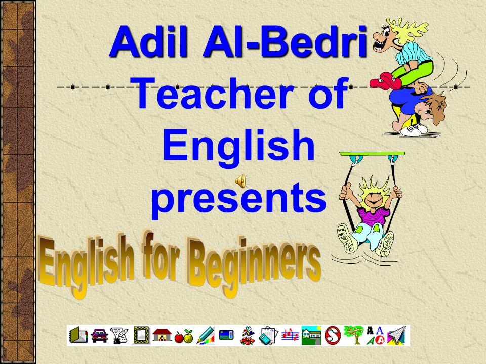 Adil Al-Bedri Adil Al-Bedri Teacher of English presents