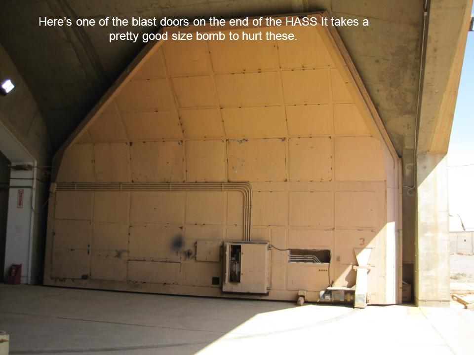 Here's one of the blast doors on the end of the HASS It takes a pretty good size bomb to hurt these.