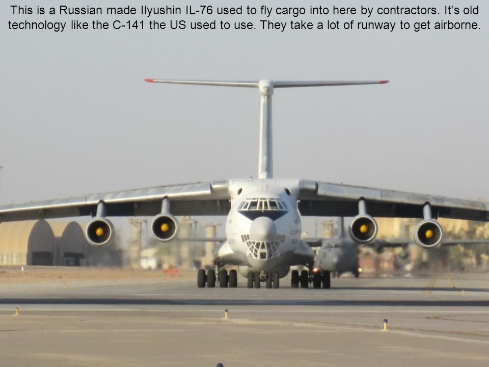This is a Russian made Ilyushin IL-76 used to fly cargo into here by contractors.