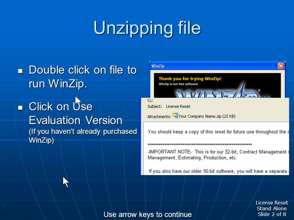 Unzipping file Double click on file to run WinZip. Double click on file to run WinZip. Click on Use Evaluation Version (If you haven't already purchas