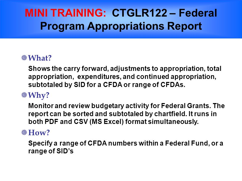 MINI TRAINING: CTGLR122 – Federal Program Appropriations Report  What.