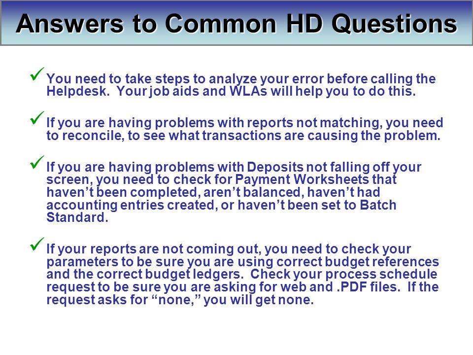 You need to take steps to analyze your error before calling the Helpdesk.