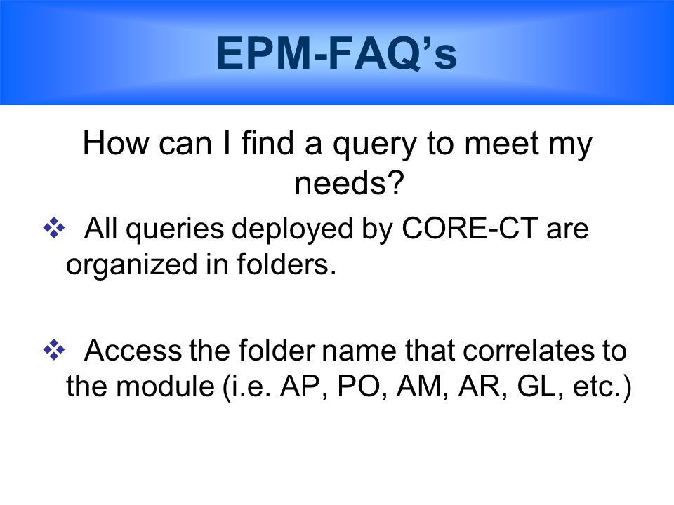 EPM-FAQ's How can I find a query to meet my needs.