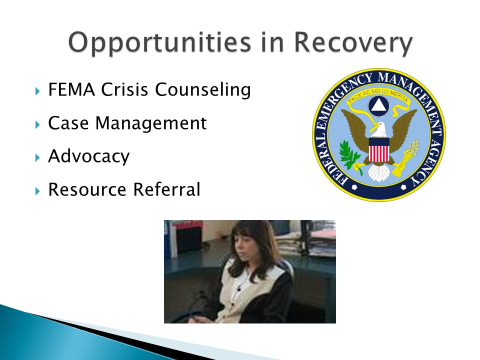  FEMA Crisis Counseling  Case Management  Advocacy  Resource Referral