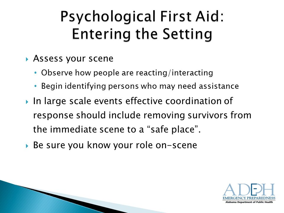  Assess your scene Observe how people are reacting/interacting Begin identifying persons who may need assistance  In large scale events effective coordination of response should include removing survivors from the immediate scene to a safe place .