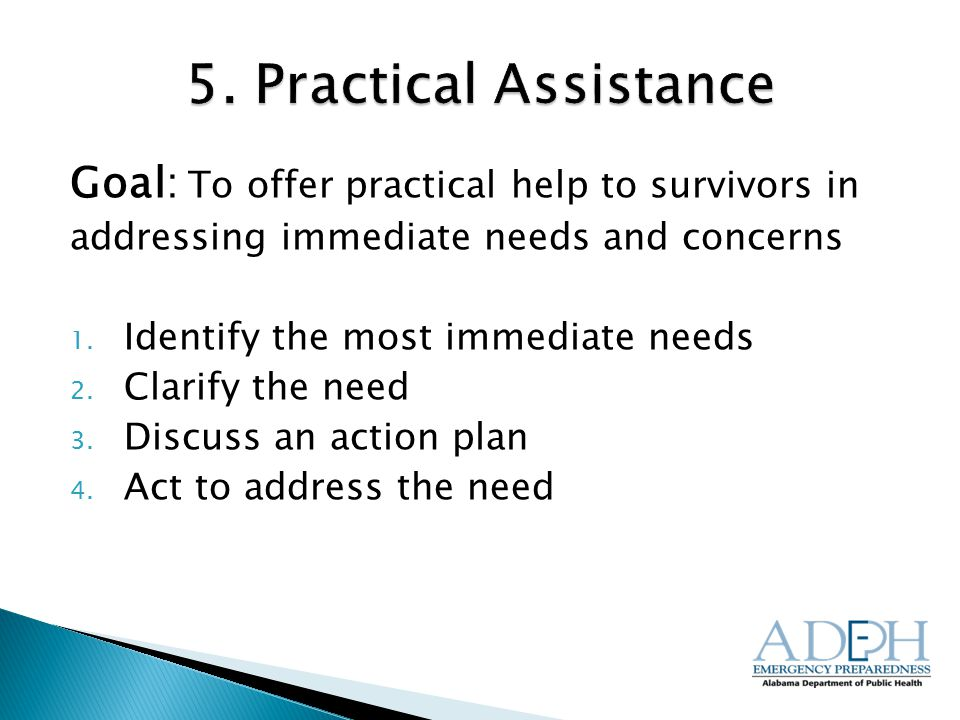 Goal: To offer practical help to survivors in addressing immediate needs and concerns 1.