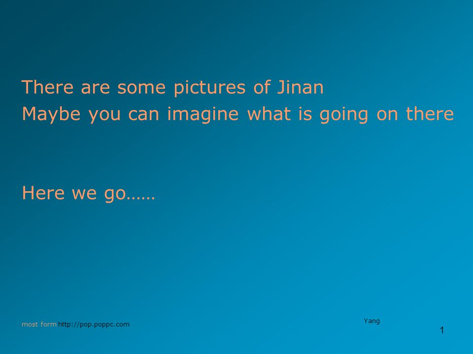 1 There are some pictures of Jinan Maybe you can imagine what is going on there Here we go…… most form http://pop.poppc.com Yang