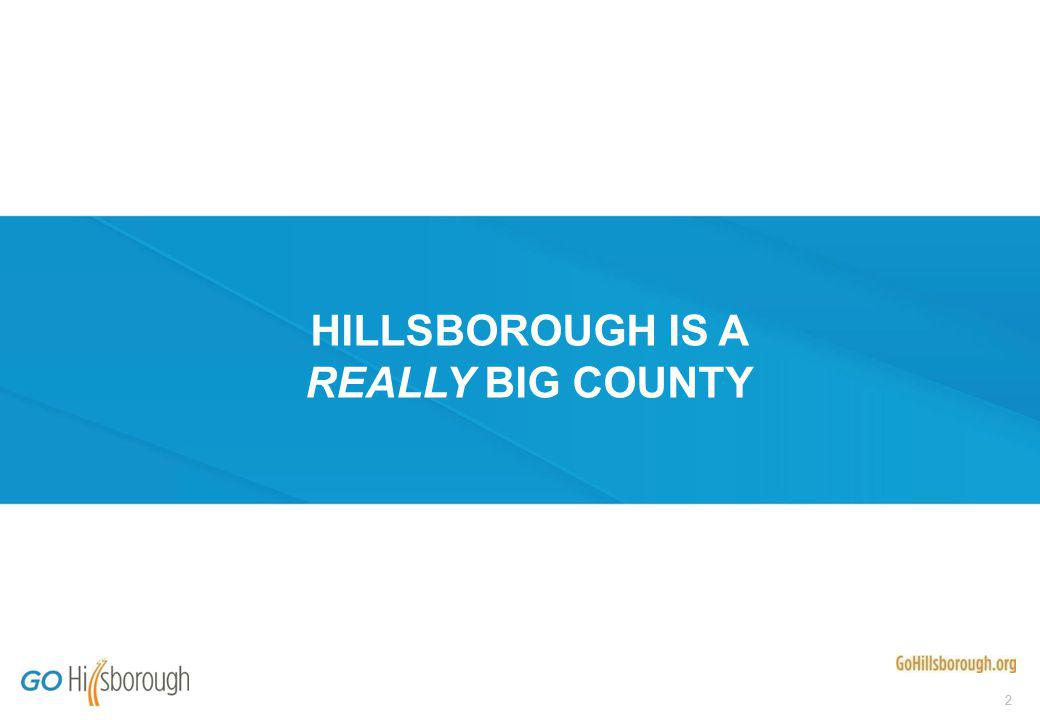 13 HILLSBOROUGH COUNTY HAS MORE THAN 12,000 MILES OF ROADS