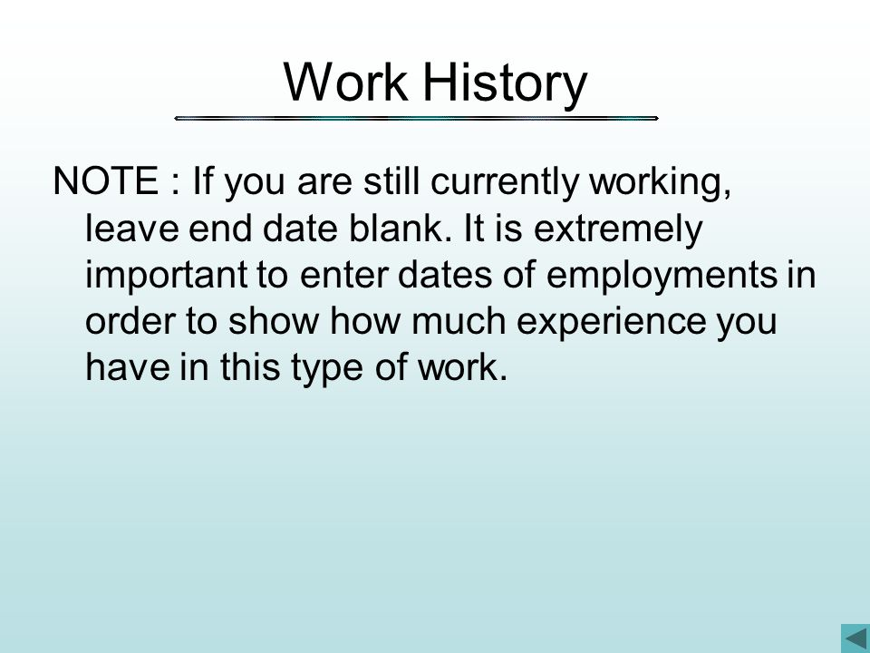 Work History NOTE : If you are still currently working, leave end date blank.