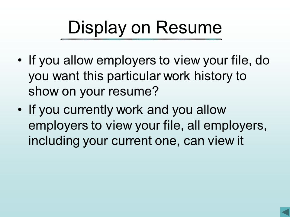 Display on Resume If you allow employers to view your file, do you want this particular work history to show on your resume.