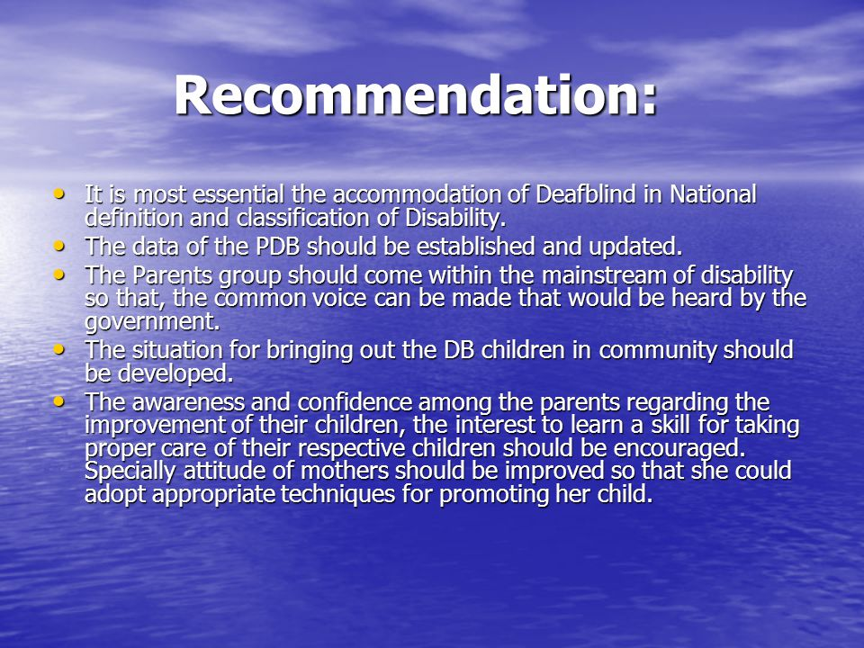 Recommendation: It is most essential the accommodation of Deafblind in National definition and classification of Disability.